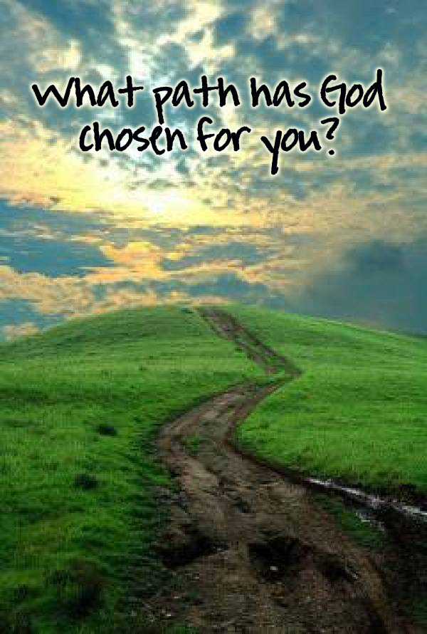 What path has God chosen for you?