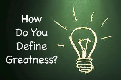 How do you define greatness?